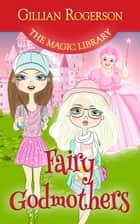 Fairy Godmothers - The Magic Library, #3 ebook by Gillian Rogerson