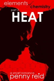 Heat - Elements of Chemistry ebook by Penny Reid