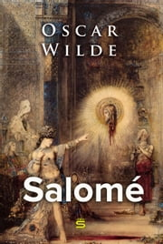 Salome - A Tragedy in One Act ebook by Oscar Wilde