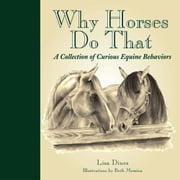 Why Horses Do That - A Collection of Curious Equine Behaviors ebook by Lisa Dines