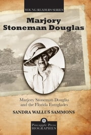 Marjory Stoneman Douglas and the Florida Everglades ebook by Sandra Sammons