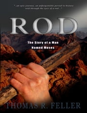 Rod: The Story of a Man Named Moses ebook by Thomas R. Feller