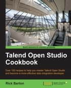 Talend Open Studio Cookbook ebook by Rick Barton