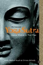 The Essential Yoga Sutra - Ancient Wisdom for Your Yoga ebook by Geshe Michael Roach, Lama Christie McNally