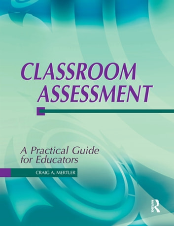 Classroom Assessment - A Practical Guide for Educators ebook by Dr Craig A Mertler