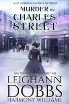 Murder on Charles Street ebook by Leighann Dobbs, Harmony Williams