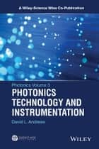 Photonics, Volume 3 - Photonics Technology and Instrumentation ebook by David L. Andrews