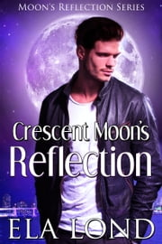 Crescent Moon's Reflection ebook by Ela Lond