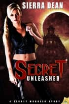 Secret Unleashed ebook by Sierra Dean