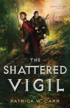 The Shattered Vigil (The Darkwater Saga Book #2) ebook by Patrick W. Carr