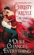 A Duke Changes Everything - The Duke's Den ebook by Christy Carlyle
