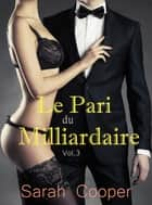 Le Pari du Milliardaire vol. 3 (Mâle Alpha) ebook by Sarah Cooper