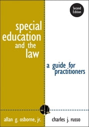 Special Education and the Law - A Guide for Practitioners ebook by Dr. Allan G. Osborne,Dr. Charles J. Russo
