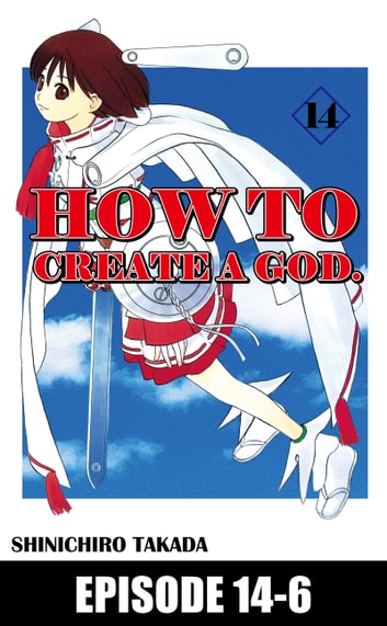HOW TO CREATE A GOD. - Episode 14-6 ebook by Shinichiro Takada