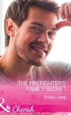 The Firefighter's Family Secret (Mills & Boon Cherish) (The Barlow Brothers, Book 4) ebook by Shirley Jump