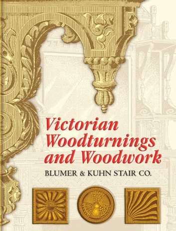 Victorian Woodturnings and Woodwork eBook by Blumer & Kuhn