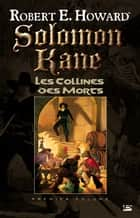 Les Collines des Morts ebook by Robert E. Howard,Patrice Louinet