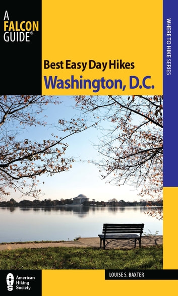 Best Easy Day Hikes Washington, D.C. ebook by Louise Baxter