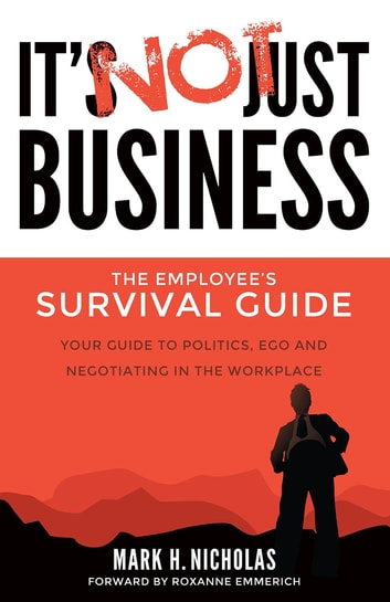 It's Not Just Business - Your Guide to Politics, Ego and Negotiating in the Workplace ebook by Mark Nicholas