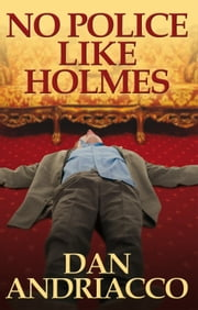 No Police Like Holmes ebook by Dan Andriacco