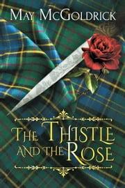 The Thistle and the Rose ebook by May McGoldrick
