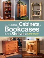 Building Cabinets, Bookcases & Shelves: 29 Step-By-Step Projects to Beautify Your Home ebook by Editors of Popular Woodworking