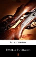 Payable To Bearer ebook by Talbot Mundy
