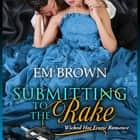 Submitting to the Rake - Wicked Hot Erotic Romance audiobook by Em Brown