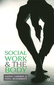Social Work and the Body ebook by Nadine Cameron,Dr Fiona McDermott