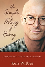 The Simple Feeling of Being ebook by Ken Wilber