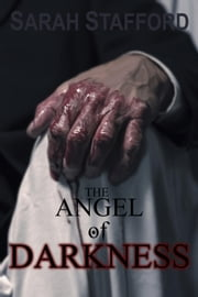 The Angel of Darkness - Dark Angel Trilogy, #2 ebook by Sarah Stafford
