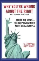Why You're Wrong About the Right - Behind the Myths: The Surprising Truth About Conservatives ebook by S. E. Cupp, Brett Joshpe