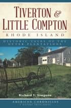 Tiverton and Little Compton, Rhode Island - Historic Tales of the Outer Plantations ebook by Richard V. Simpson