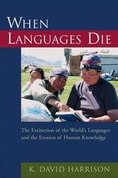 When Languages Die - The Extinction of the World's Languages and the Erosion of Human Knowledge ebook by K David Harrison
