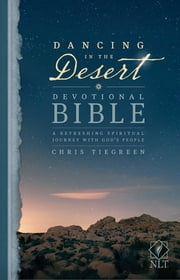 Dancing in the Desert Devotional Bible NLT - A Refreshing Spiritual Journey with God's People ebook by Chris Tiegreen,Tyndale
