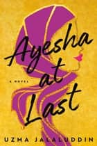 Ayesha At Last ebook by Uzma Jalaluddin