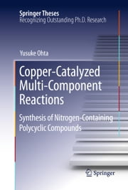 Copper-Catalyzed Multi-Component Reactions - Synthesis of Nitrogen-Containing Polycyclic Compounds ebook by Yusuke Ohta