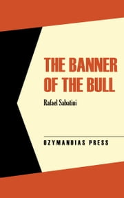 The Banner of the Bull ebook by Rafael Sabatini