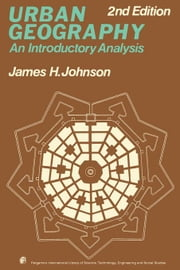 Urban Geography: An Introductory Analysis ebook by Johnson, James H.