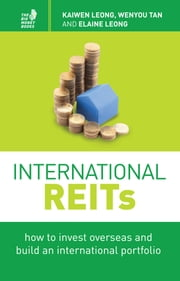 International REITs - How to invest overseas and build an international portfolio ebook by Kaiwen Leong,Wenyou Tan,Elaine Leong