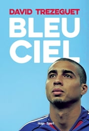 Bleu ciel ebook by David Trezeguet, Florent Torchut