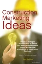 Construction Marketing Ideas: Electronic Edition Vol. 1 -- The Fundamental Concepts ebook by Mark Buckshon