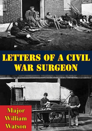 Letters Of A Civil War Surgeon ebook by Major William Watson