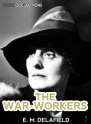 The War-Workers ebook by E. M. Delafield