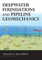 Deepwater Foundations and Pipeline Geomechanics ebook by William McCarron