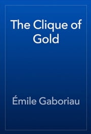 THE CLIQUE OF GOLD ebook by EMILE GABORIAU
