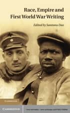 Race, Empire and First World War Writing ebook by Santanu Das