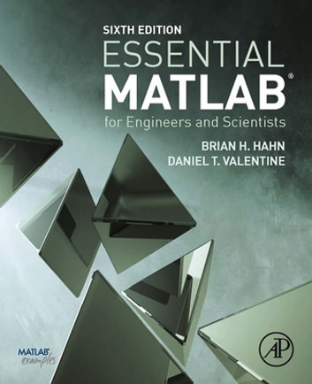 Essential MATLAB for Engineers and Scientists ebook by Brian Hahn,Daniel Valentine, Ph.D.