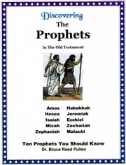 Discovering The Prophets in the Old Testament: Ten Prophets You Should Know ebook by Bruce Reed Pullen