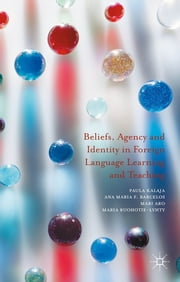 Beliefs, Agency and Identity in Foreign Language Learning and Teaching ebook by Professor Paula Kalaja,Professor Ana Maria F. Barcelos,Mari Aro,Maria Ruohotie-Lyhty